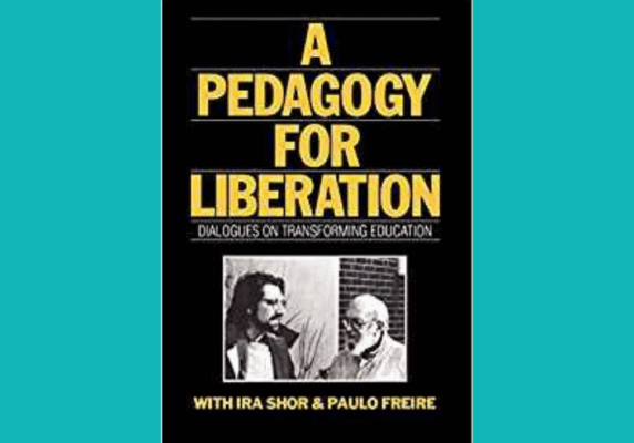 A Pedagogy for Liberation* by Paulo Friere and Ira Shor