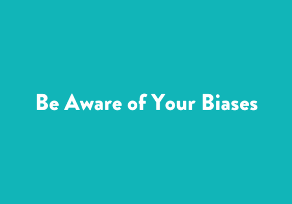 Be Aware of Your Biases