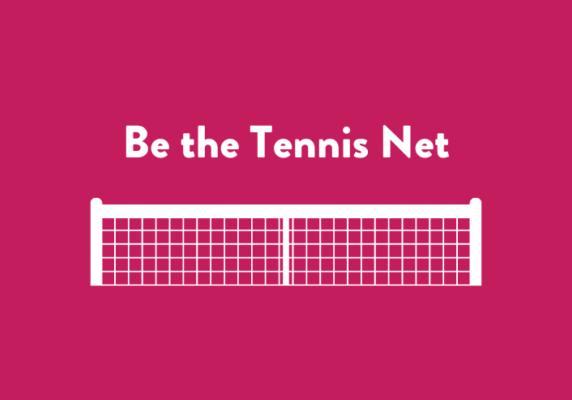Be the tennis net