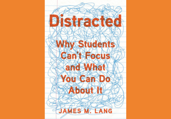 Distracted, by James M. Lang - Why Students can't focus and what you can do about it