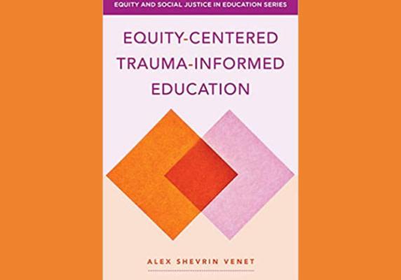 Equity-Centered Trauma-Informed Education, by Alex Shevrin Venet