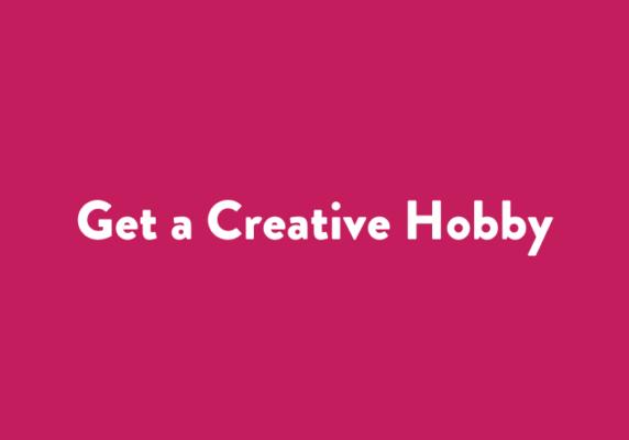 Get a Creative Hobby