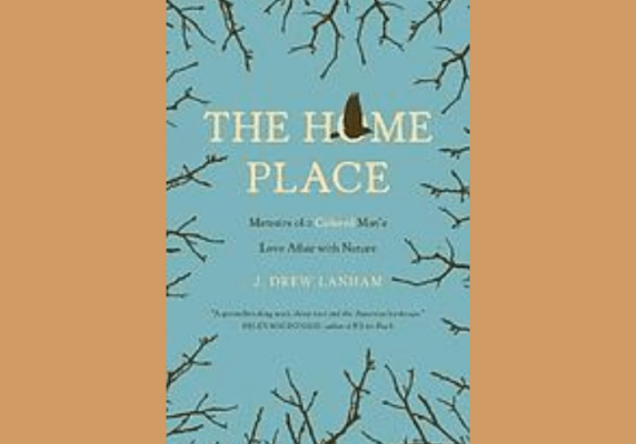 The home place : memoirs of a colored man's love affair with nature, by J Drew Lanham