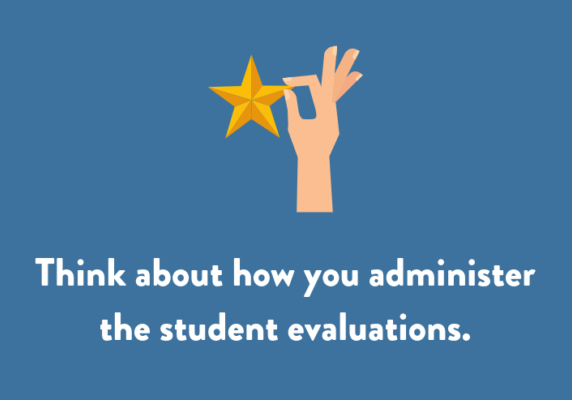 Think about how you administer the student evaluations.