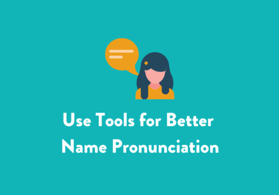 Use Tools for Better Name Pronunciation