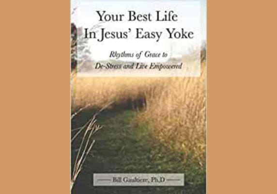 Your Best Life in Jesus' Easy Yoke, by Bill Gaultiere