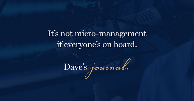 It's not micro-management if everyone's on board.