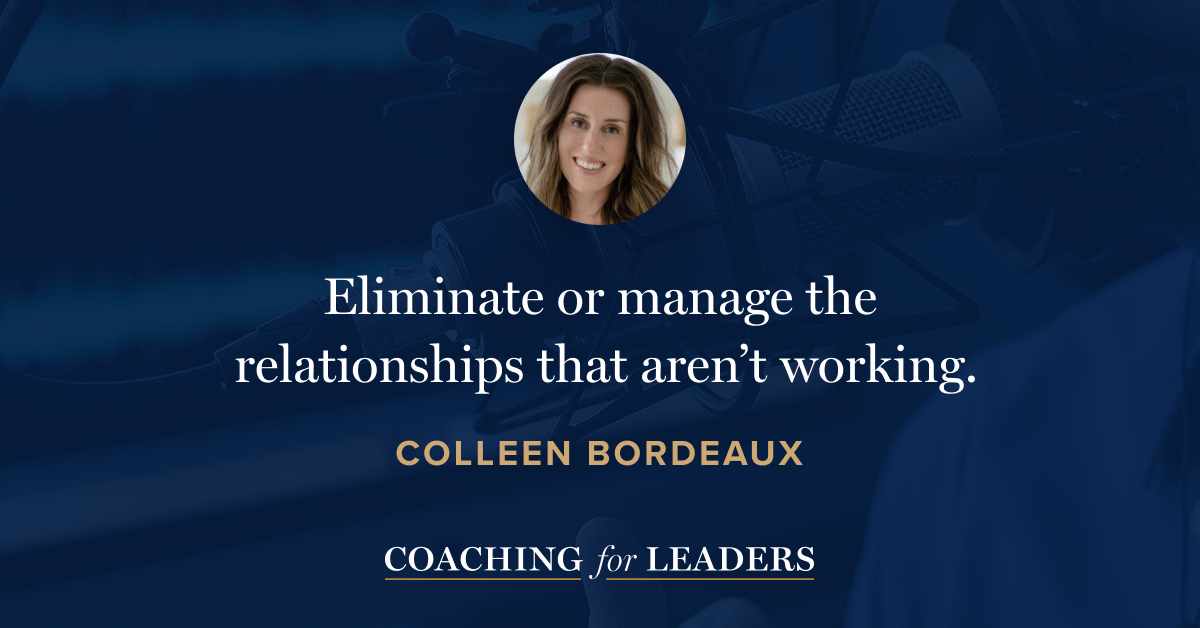 Eliminate or manage the relationships that aren't working.