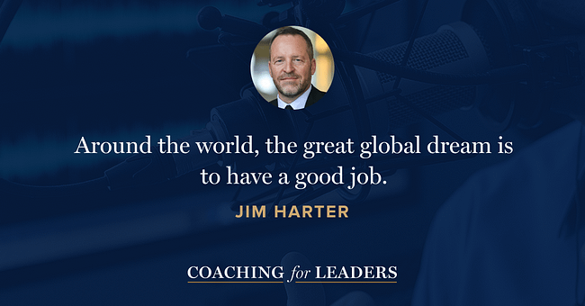 Around the world, the great global dream is to have a good job.