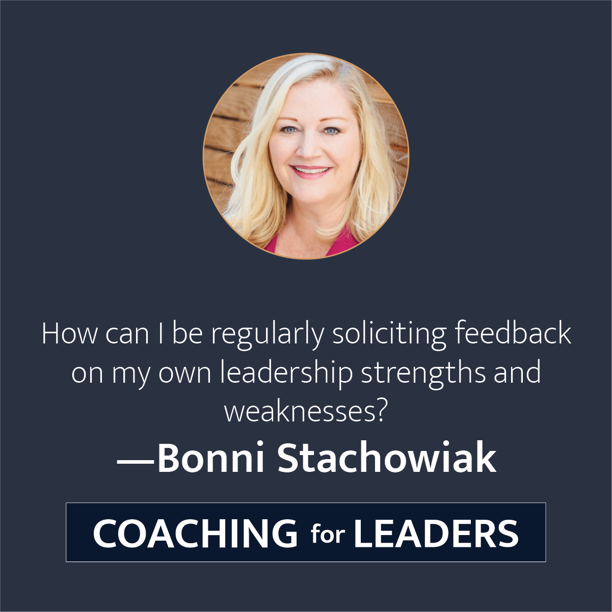 How can I be regularly soliciting feedback on my own leadership strengths and weaknesses?