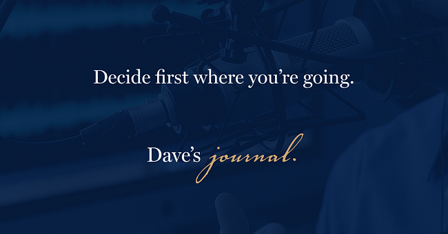 Decide first where you're going.