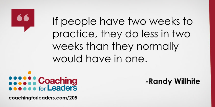 If people have two weeks to practice, they do less in two weeks than they normally would have in one.