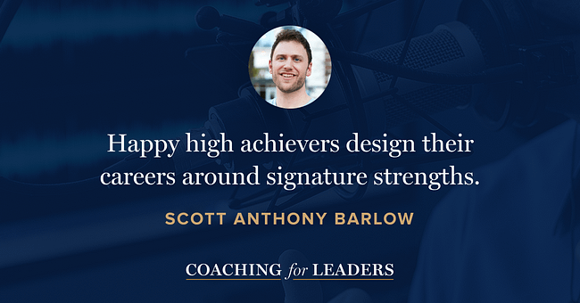 Happy high achievers design their careers around signature strengths.