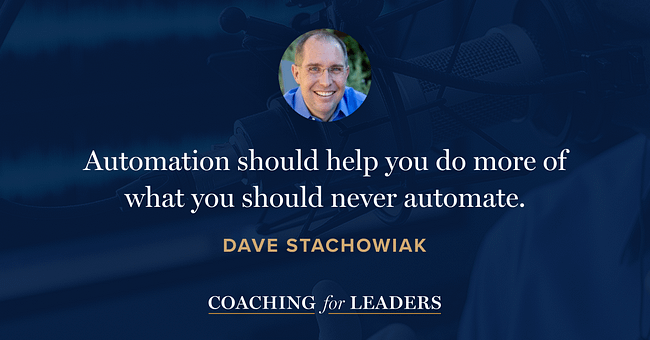 Automation should help you do more of what you should never automate.
