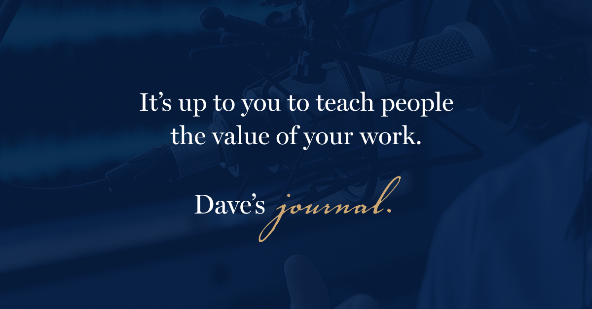 It's up to you to teach people the value of your work.