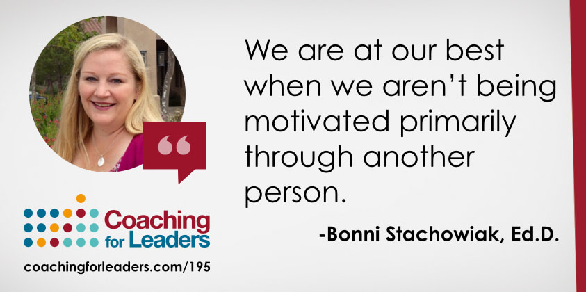 We are at our best when we aren't being motivated primarily through another person.