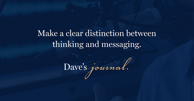 Make a clear distinction between thinking and messaging.