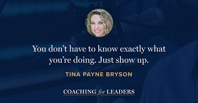 You don't have to know exactly what you're doing. Just show up.