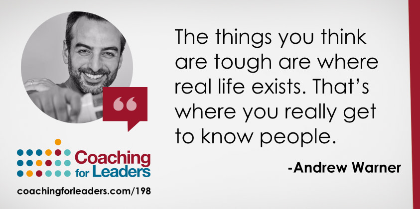 The things you think are tough are where real life exists.That's where you really get to know people.