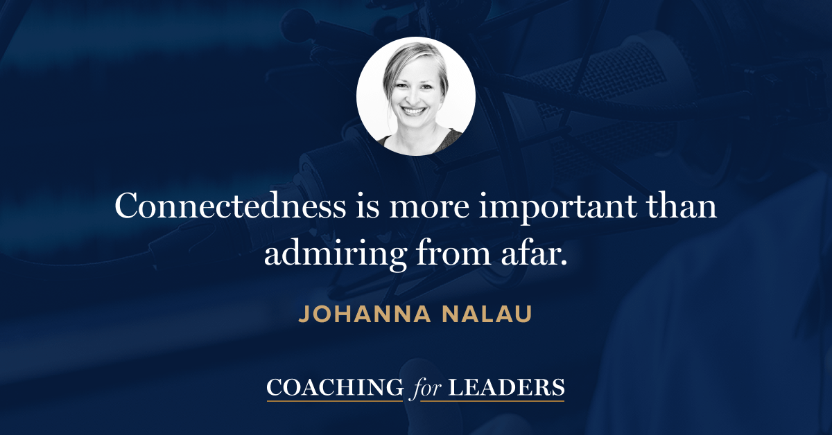 Connectedness is more important than admiring from afar.