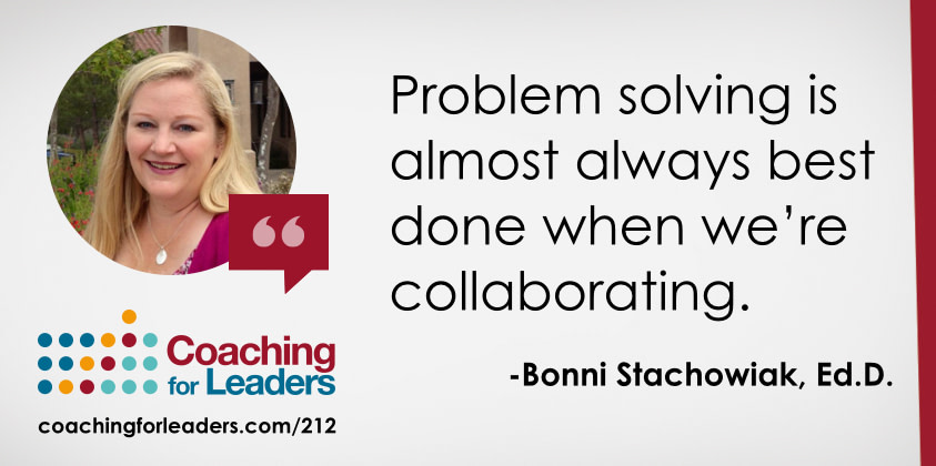 Problem solving is almost always best done when we're collaborating.