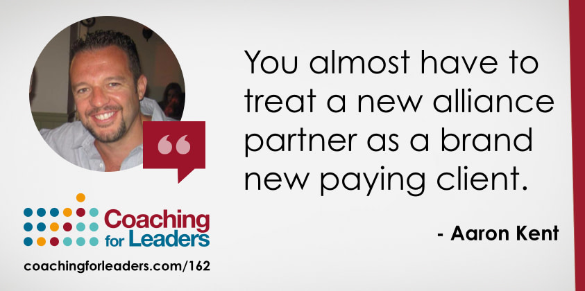 You almost have to treat a new alliance partner as a brand new paying client.