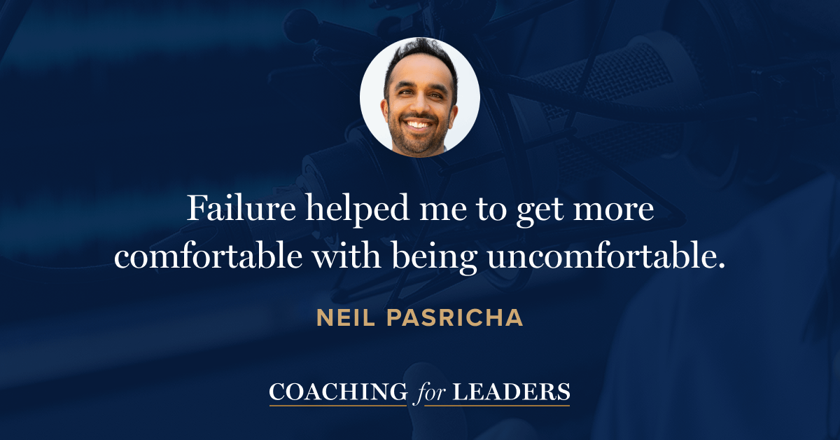 Failure helped me to get more comfortable with being uncomfortable.