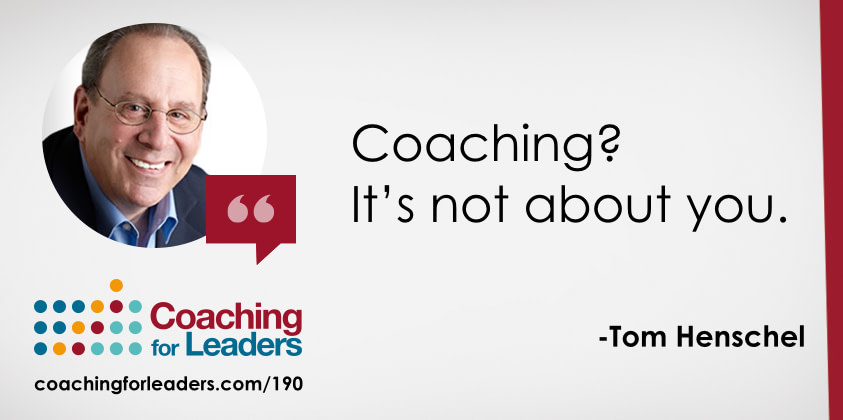 Coaching? It's not about you.