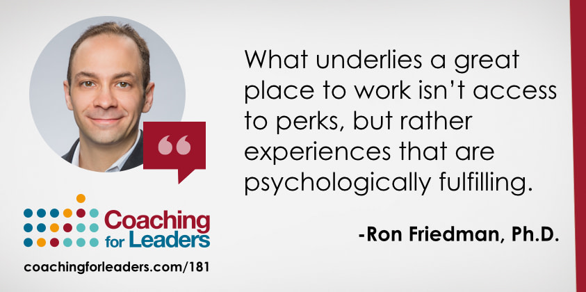What underlies a great place to work isn't access to perks, but rather experiences that are psychologically fulfilling.