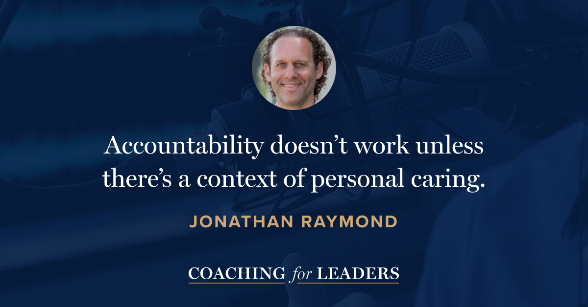 Accountability doesn't work unless there's a context of personal caring.