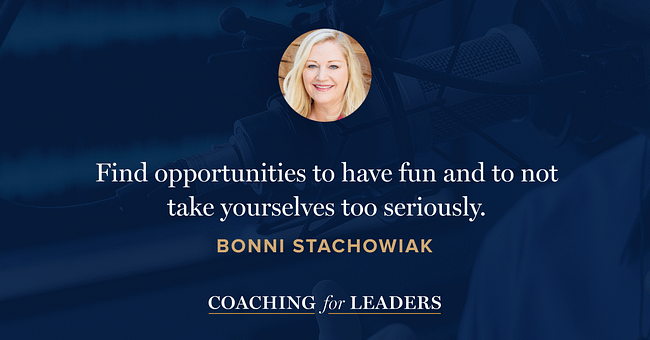 Find opportunities to have fun and to not take yourselves too seriously.