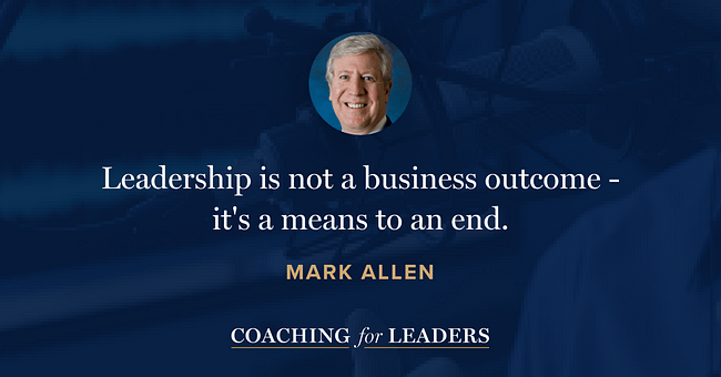 Leadership is not a business outcome - it's a means to an end.