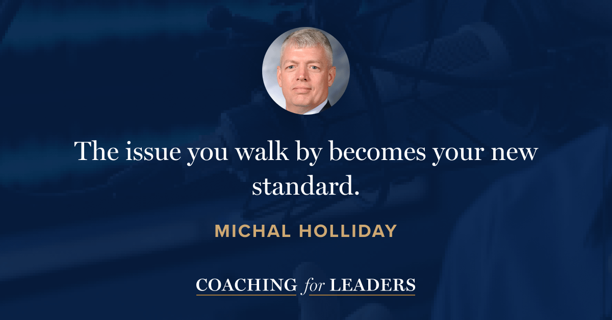The issue you walk by becomes your new standard.