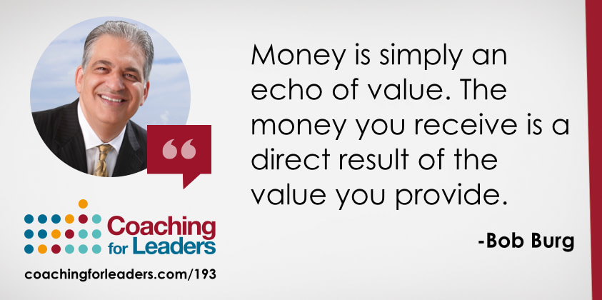 Money is simply an echo of value. The money you receive is a direct result of the value you provide.
