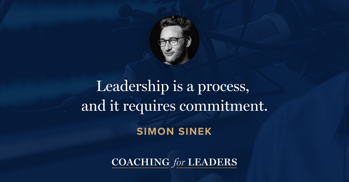 Leadership is a process, and it requires commitment.