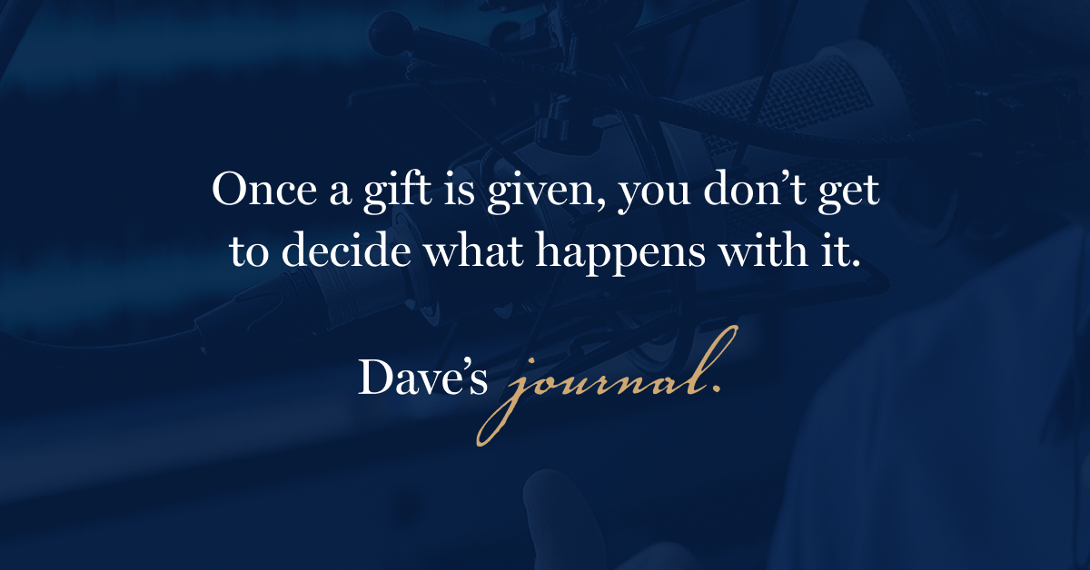 Once a gift is given, you don't get to decide what happens with it.
