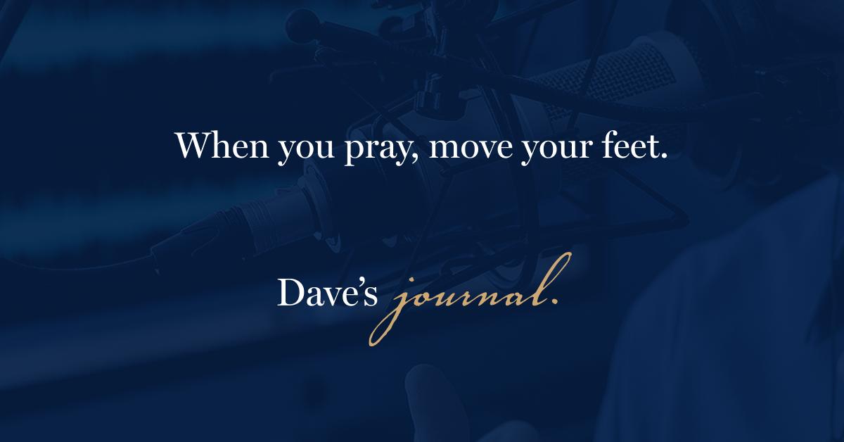 When you pray, move your feet.