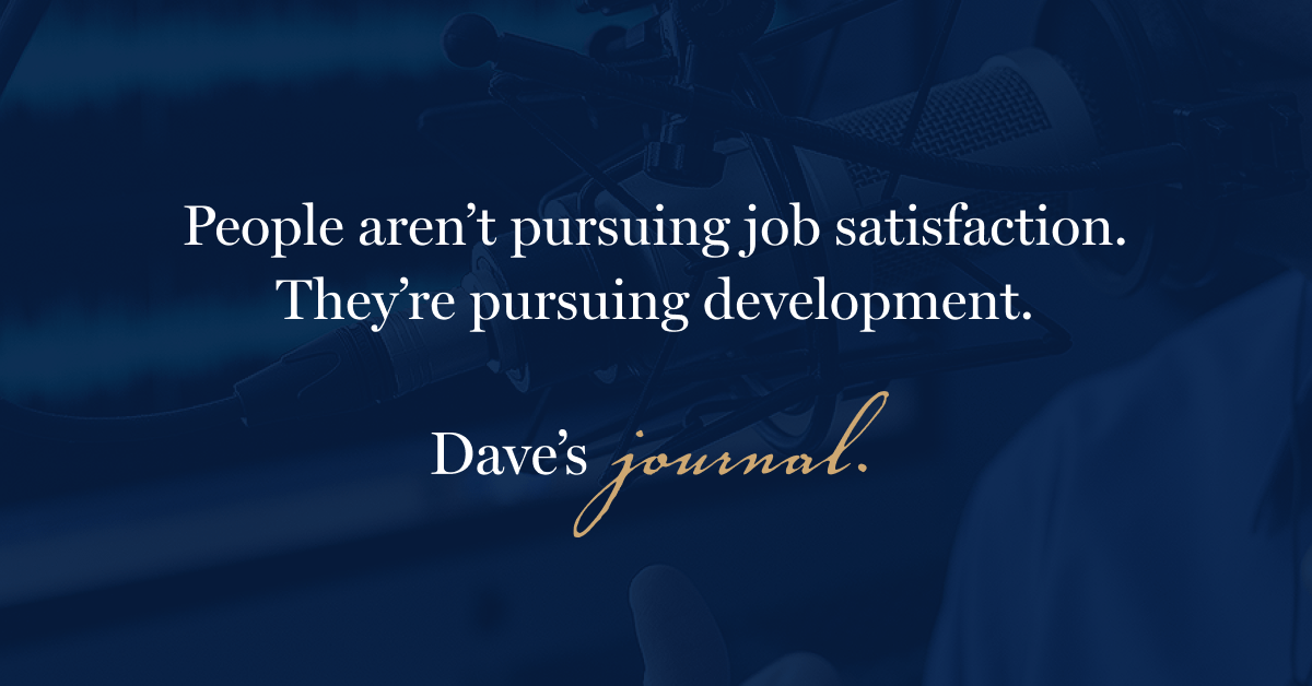People aren't pursuing job satisfaction. They're pursuing development.