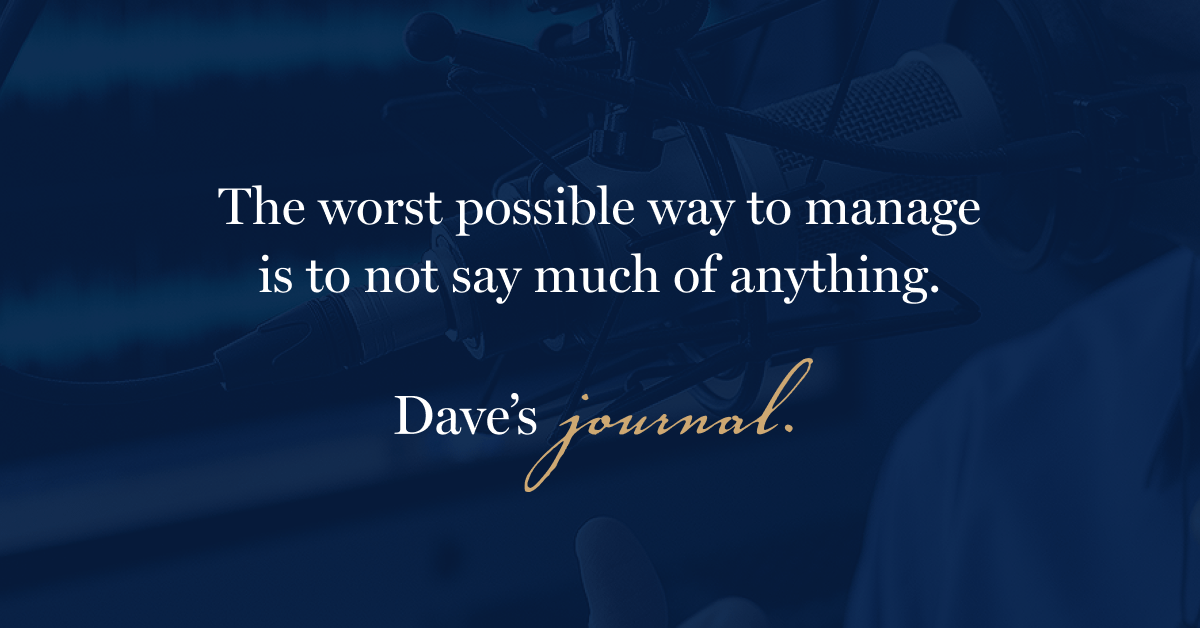 The worst possible way to manage is to not say much of anything.