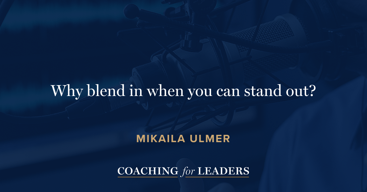 Why blend is when you can stand out?