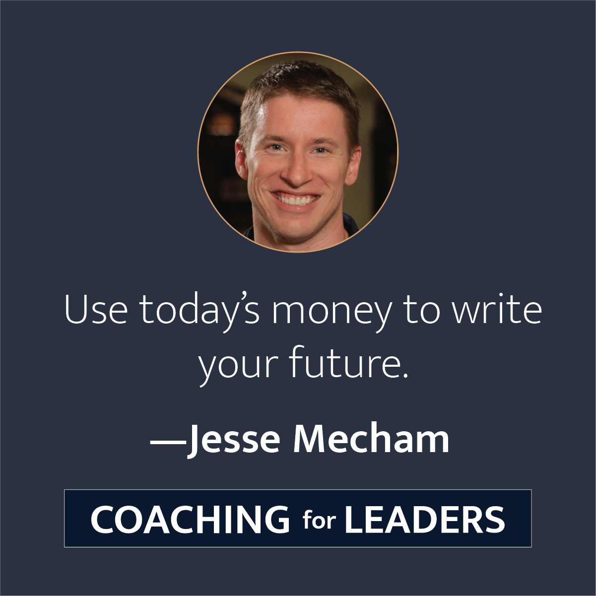 Use today's money to write your future.