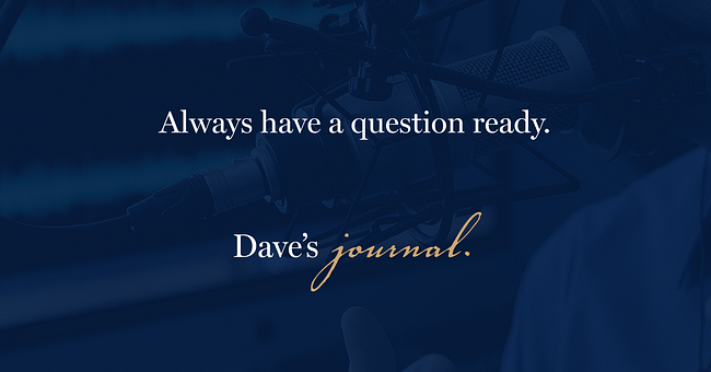 Always have a question ready.
