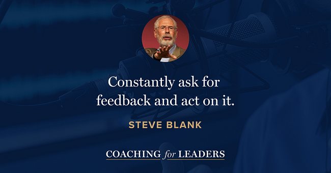 Constantly ask for feedback and act on it.