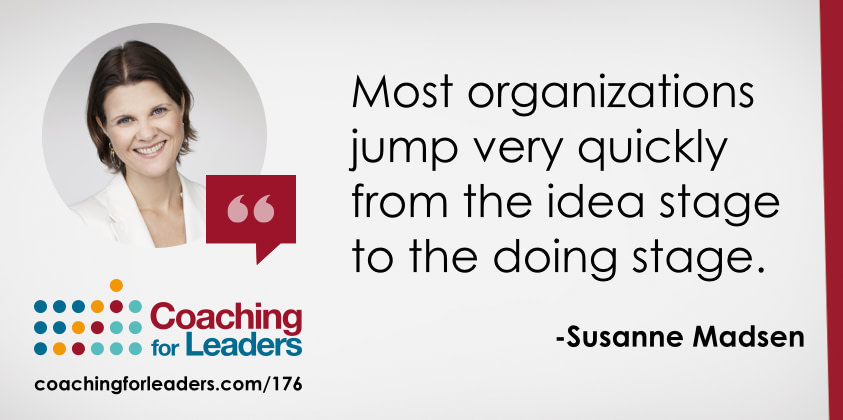 Most organizations jump very quickly from the idea stage to the doing stage.