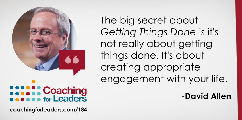 The big secret about Getting Things Done is it's not really about getting things done. It's about creating appropriate engagement with your life.