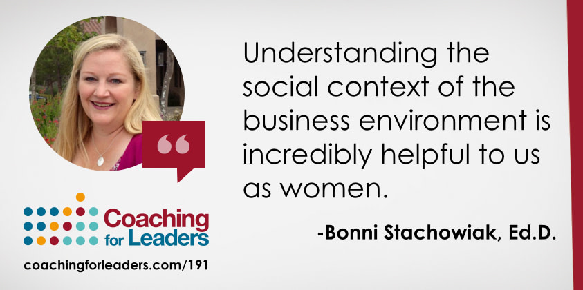 Understanding the social context of the business environment is incredibly helpful to us as women.