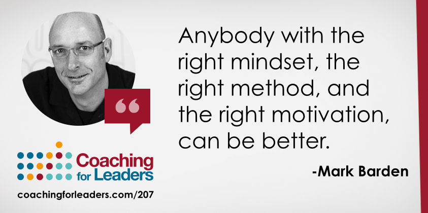 Anybody with the right mindset, the right method, and the right motivation, can be better.