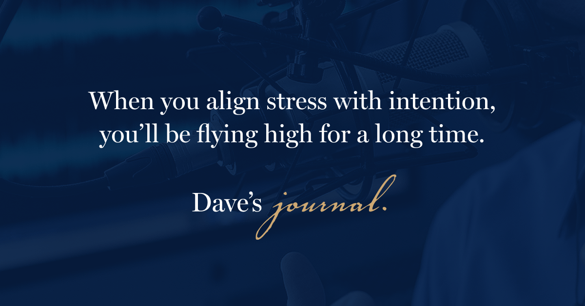 When you align stress with intention, you'll be flying high for a long time.