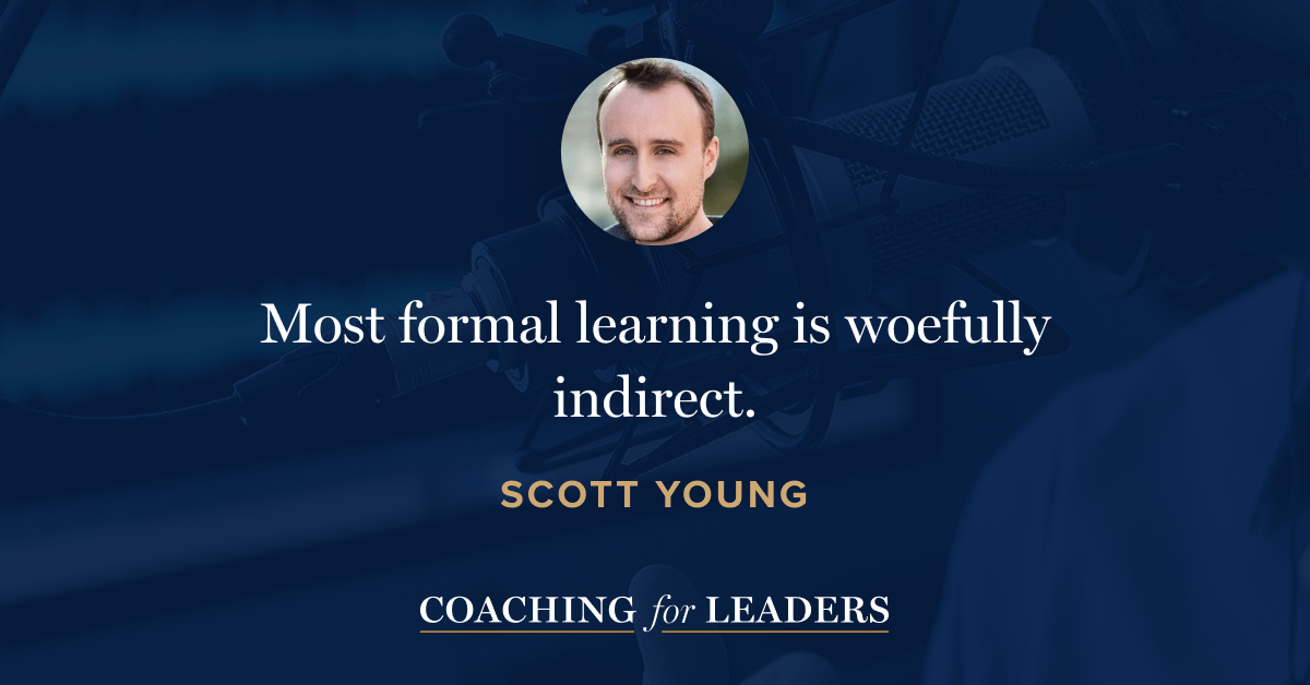 Most formal learning is woefully indirect.