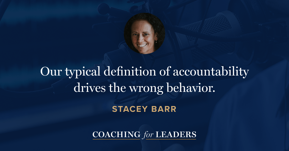 Our typical definition of accountability drives the wrong behavior.